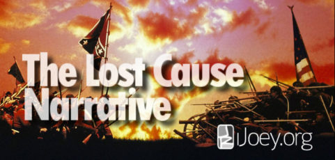 The Lost Cause is a False Narrative: Confronting the Fallacy